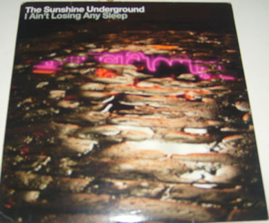 The Sunshine Underground - I Ain't Losing Any Sleep 7 Inch Vinyl