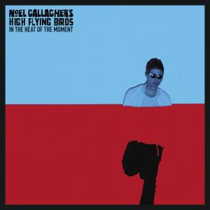 Noel Gallaghers High Flying Birds - In The Heat Of The Moment